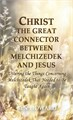 Christ The Great Connector Between Melchizedek And Jesus